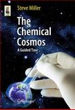 The Chemical Cosmos : A Guided Tour, Miller, Steve, 1441984437