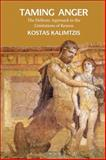 Taming Anger : The Hellenic Approach to the Limitations of Reason, Kalimtzis, Kostas and Bloomsbury Publishing Staff, 1472504437