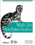 Web 2. 0 Architectures : What Entrepreneurs and Information Architects Need to Know, Nickull, Duane and Hinchcliffe, Dion, 0596514433