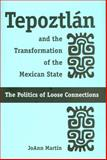 Tepoztlán and the Transformation of the Mexican State : Politics of Loose Connections, Martin, JoAnn, 0816524432