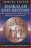 Haskalah and History : The Emergence of a Modern Jewish Historical Consciousness, Shmuel Feiner, 1874774439