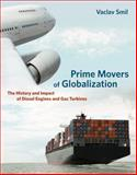Prime Movers of Globalization : The History and Impact of Diesel Engines and Gas Turbines, Smil, Vaclav, 0262014432