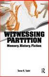Witnessing Partition : History, Memory, Fiction, Saint, Tarun K., 0415564433