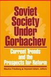 Soviet Society under Gorbachev : Current Trends and the Prospects for Reform, Maurice Friedberg, 0873324439