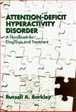 Attention-Deficit Hyperactivity Disorder : A Handbook for Diagnosis and Treatment, First Edition, Barkley, Russell A., 0898624436