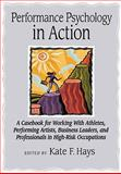Performance Psychology in Action, Kate F. Hays, 1433804433