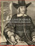 William Dugdale, Historian, 1605-1686 : His Life, His Writings and His County, Dyer, Christopher, 184383443X