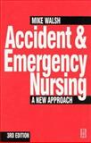 Accident and Emergency Nursing : A New Approach, Walsh, Mike, 0750624434
