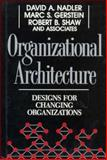 Organizational Architecture : Designs for Changing Organizations, Nadler, David A. and Shaw, Robert B, 1555424430