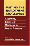 Meeting the Employment Challenge : Argentina, Brazil, and Mexico in the Global Economy, Berg, Janine and Ernst, Christoph, 1588264432