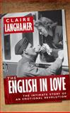 The English in Love : The Intimate Story of an Emotional Revolution, Langhamer, Claire, 0199594430