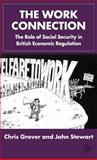 The Work Connection : The Role of Social Security in British Economic Regulation, Grover, Chris and Stewart, John, 0333754433
