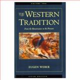 The Western Tradition Vol. 2 : From the Renaissance to the Present, Weber, Eugen, 0669394432