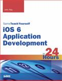 Sams Teach Yourself IOS 6 Application Development in 24 Hours, John Ray, 0672334437