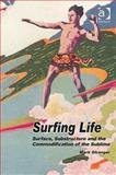 The Surfing Life : Surface, Substructure and the Commodification of the Sublime, Stranger, Mark, 0754674436
