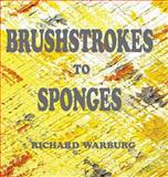 Brushstrokes to Sponges, Richard Jeremy Warburg, 090637443X
