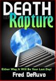 Death or Rapture : Either Way It Will Be Your Last Day, DeRuvo, Fred, 097742443X
