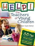 Help! for Teachers of Young Children : 88 Tips to Develop Children's Social Skills and Create Positive Teacher-Family Relationships, Kaltman, Gwen Snyder, 141292443X