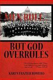 Men Rule... but God Overrules, Karen Frazier Romero, 1426954433