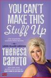 You Can't Make This Stuff Up, Theresa Caputo, 1476764433