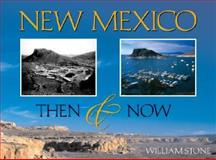 New Mexico Then and Now, William Stone, 1565794435