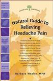 Natural Guide to Relieving Headache Pain, Barbara Wexler, 1580544436