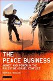The Peace Business : Money and Power in the Palestine-Israel Conflict, Bouillon, Markus E., 1850434433