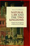 Natural Law and the Two Kingdoms : A Study in the Development of Reformed Social Thought, VanDrunen, David, 0802864430