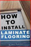 How to Install Laminate Flooring, Gary Johnson, 1493654438