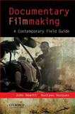 Documentary Filmmaking : A Contemporary Field Guide, Hewitt, John and Vazquez, Gustavo, 0195374436