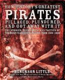 How History's Greatest Pirates Pillaged, Plundered, and Got Away with It, Benerson Little, 1592334431