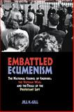 Embattled Ecumenism : The National Council of Churches, the Vietnam War, and the Trials of the Protestant Left, Gill, Jill K., 0875804438