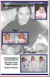 Breastfeeding for One, Two, or Three : A Nursing Mother's Survival Guide for One Child, Twins, Triplets, or More, McCarthy, Maria Skantzaris, 097558443X