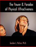 The Power and Paradox of Physical Attractiveness, Patzer, Gordon L., 1581124430