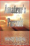 Amateur's Pursuit, Wendy Bureau, 160474443X