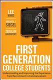 First-Generation College Students : Understanding and Improving the Experience from Recruitment to Commencement, Ward, Lee and Siegel, Michael J., 0470474440