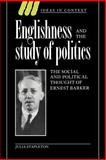 Englishness and the Study of Politics : The Social and Political Thought of Ernest Barker, Stapleton, Julia, 0521024447
