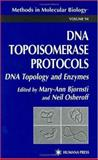 DNA Topoisomerase Protocols : DNA Topology and Enzymes, Bjornsti, Mary-Ann and Osheroff, Neil, 0896034445