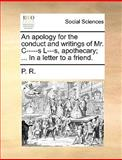 An Apology for the Conduct and Writings of Mr C-----S L---S, Apothecary; in a Letter to a Friend, P. R., 1170614442