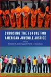 Choosing the Future for American Juvenile Justice, David S. Tanenhaus, 1479834440