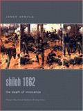 Shiloh 1862 : The Death of Innocence, Arnold, James, 0275984443