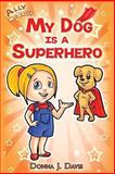 My Dog Is a Superhero!, Donna Davis, 0615924441