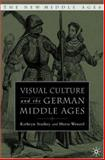Visual Culture and the German Middle Ages, , 1403964440
