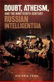 Doubt, Atheism, and the Nineteenth-Century Russian Intelligentsia, Frede, Victoria, 0299284441