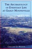 The Archaeology of Everyday Life at Early Moundville, Wilson, Gregory D., 0817354441