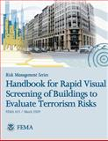 Risk Management Series: Handbook for Rapid Visual Screening of Buildings to Evaluate Terrorism Risks (FEMA 455 / March 2009), U. S. Department Security and Federal Emergency Agency, 1482094444