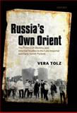 Russia's Own Orient : The Politics of Identity and Oriental Studies in the Late Imperial and Early Soviet Periods, Tolz, Vera, 0199594449