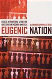 Eugenic Nation - Faults and Frontiers of Better Breeding in Modern America, Stern, Alexandra Minna, 0520244443