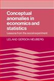 Conceptual Anomalies in Economics and Statistics : Lessons from the Social Experiment, Neuberg, Leland G., 052130444X