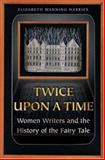 Twice upon a Time : Women Writers and the History of the Fairy Tale, Harries, Elizabeth Wanning, 0691074445